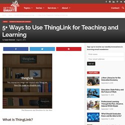 5+ Ways to Use ThingLink for Teaching and Learning - Getting Smart by Susan Oxnevad - DigLN, edchat, EdTech