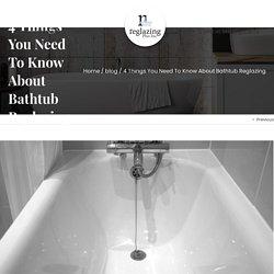 4 Things You Need To Know About Bathtub Reglazing - Reglazing Plus