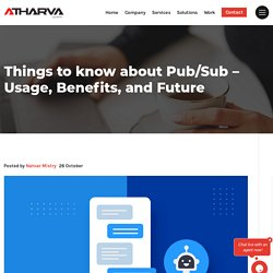Things to know about Pub/Sub - Usage, Benefits, and Future