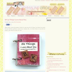 DIY 52 Things I Love About You | Emmaline Bride - StumbleUpon