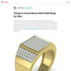 Things to Know About Solid Gold Rings for Men - David Thomas