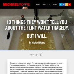 10 Things They Won't Tell You About the Flint Water Tragedy. But I Will.