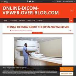 Things to Know About the Open Advanced MRI - online-dicom-viewer.over-blog.com