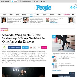 5 Things You Need To Know About Alexander Wang