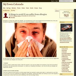 8 things to avoid if you suffer from allergies - MyTown Colorado