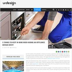 5 Things To Keep In Mind When Hiring An Appliance Repair Entity — urdesignmag
