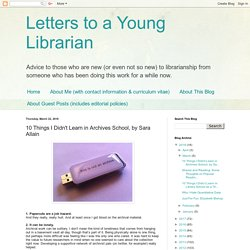 Letters to a Young Librarian: 10 Things I Didn't Learn in Archives School, by Sara Allain