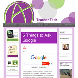 5 Things to Ask Google - Teacher Tech