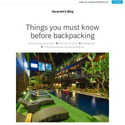 Things you must know before backpacking – Harpreet's Blog