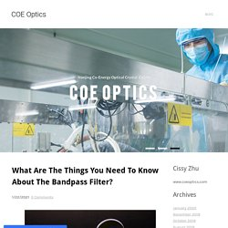 What Are The Things You Need To Know About The Bandpass Filter? - COE Optics