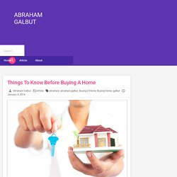 Abraham Galbut - Things To Know Before Buying A Home
