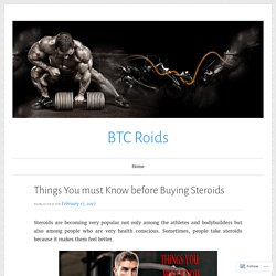 Things You must Know before Buying Steroids – BTC Roids