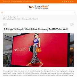 5 things to keep in mind before choosing an LED video wall – Xtreme Media
