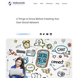 6 Things to Know Before Creating Your Own Social Network