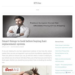 Smart things to look before buying hair replacement system