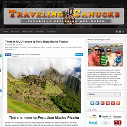 10 Things to do in Peru, besides Machu Picchu