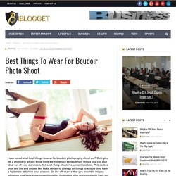Best Things To Wear For Boudoir Photo Shoot