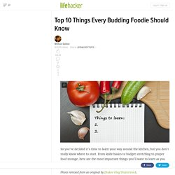 Top 10 Things Every Budding Foodie Should Know - StumbleUpon