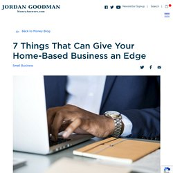 7 Things That Can Give Your Home-Based Business an Edge