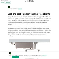 Grab the Best Things in the LED Track Lights – BUSINESS PROMOTION