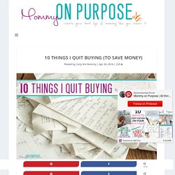10 Things I Quit Buying (to Save Money) - Mommy on Purpose