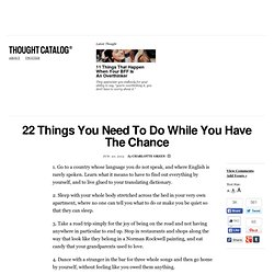 22 Things You Need To Do While You Have The Chance