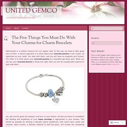 The Five Things You Must Do With Your Charms for Charm Bracelets