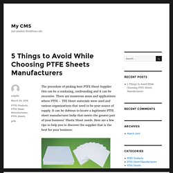 5 Things to Avoid While Choosing PTFE Sheets Manufacturers