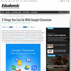 3 Things You Can Do With Google Classroom