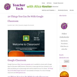 20 Things You Can Do With Google Classroom - Teacher Tech