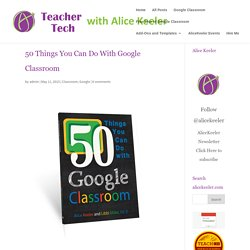 50 Things You Can Do With Google Classroom - Teacher Tech