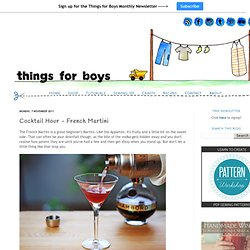 things for boys: Cocktail Hour - French Martini