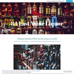 Things to Consider When You Give Liquor as a Gift – 84 East Wine Liquor