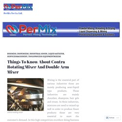 Things To Know About Contra Rotating Mixer And Double Arm Mixer