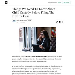 Things We Need To Know About Child Custody Before Filing The Divorce Case