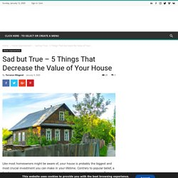 Sad but True – 5 Things That Decrease the Value of Your House