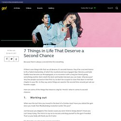 7 Things in Life That Deserve a Second Chance