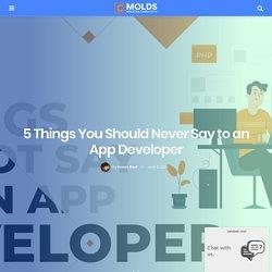 5 Things You Should Never Say to an App Developer - Suren Rathore - Medium