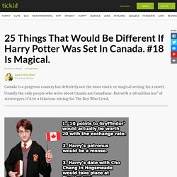 25 Things That Would Be Different If Harry Potter Was Set In Canada. #18 Is Magical.
