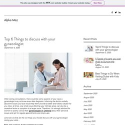 Top 6 Things to discuss with your gynecologist