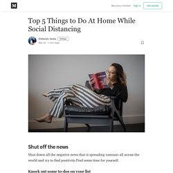 Top 5 Things to Do At Home While Social Distancing - Dibbendu Sarkar - Medium