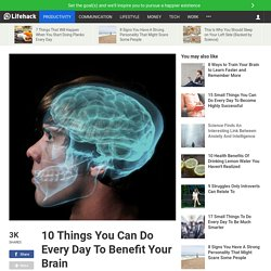 10 Things You Can Do Every Day To Benefit Your Brain