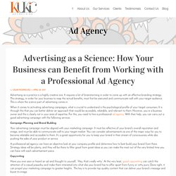 Advertising as a Science: How Your Business can Benefit from Working with a Professional Ad Agency