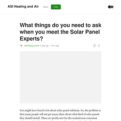 What things do you need to ask when you meet the Solar Panel Experts?