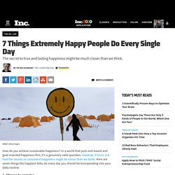 7 Things Extremely Happy People Do Every Single Day