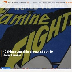 40 things you didn't know about 40 Hour Famine