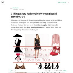 7 Things Every Fashionable Woman Should Have by 30's