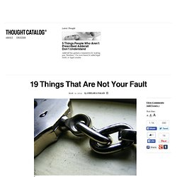 19 Things That Are Not Your Fault