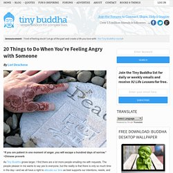 20 Things to Do When You're Feeling Angry with Someone | Tiny Buddha: W...