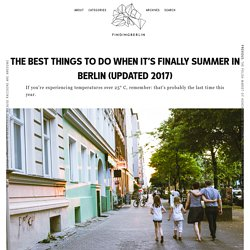 THE BEST THINGS TO DO WHEN ITS FINALLY SUMMER IN BERLIN
